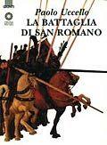 Paolo Uccello. La Battaglia di San Romano