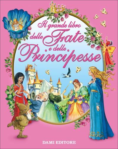 Il grande libro delle fate e principesse