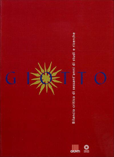 Giotto. Bilancio critico di sessant'anni di studi e di ricerche