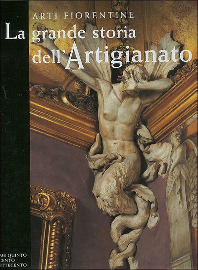 Arti fiorentine. La grande storia dell'Artigianato (Volume quinto)