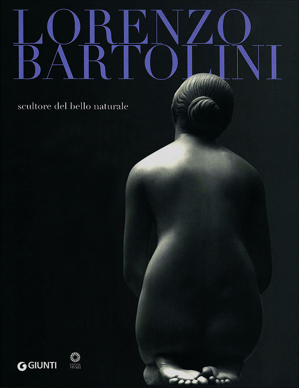 Lorenzo Bartolini scultore del bello naturale