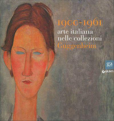 1900-1961 arte italiana nelle collezioni Guggenheim
