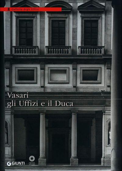 Vasari, gli Uffizi e il Duca