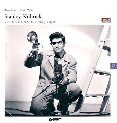 Stanley Kubrick. Visioni e finzioni 1945 - 1950