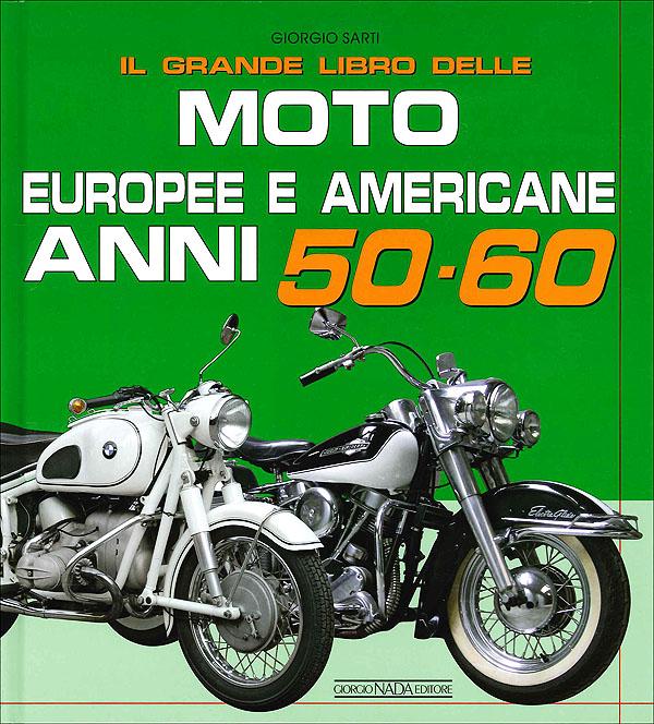 Il grande libro delle Moto Europee e Americane anni 50-60