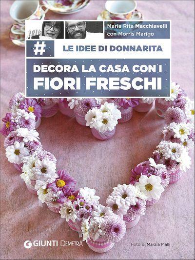 Le idee di Donnarita - Decora la casa con i fiori freschi