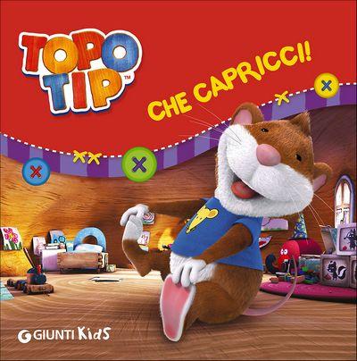 Topo Tip. Che capricci!