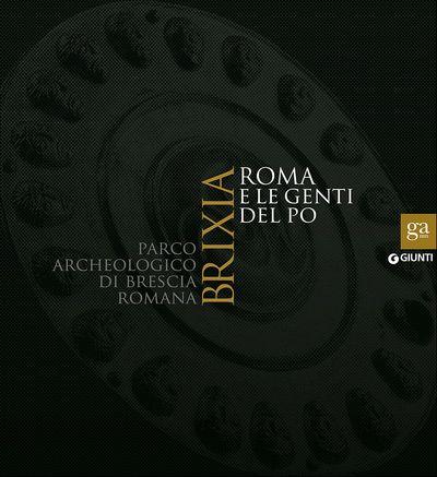 Brixia - Roma e le genti del Po