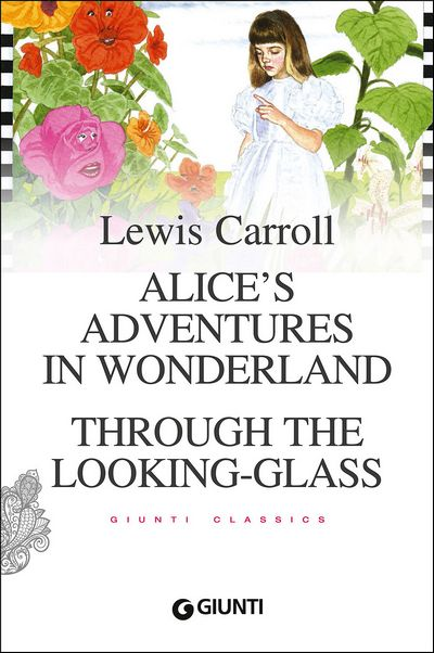 Alice's Adventures in Wonderland. Through the Looking-Glass
