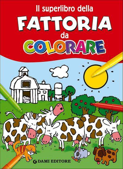 Il superlibro della Fattoria da colorare
