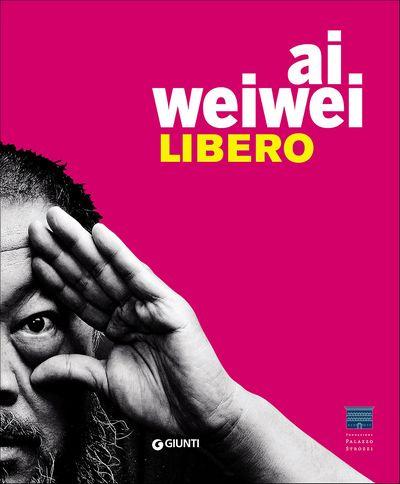 Ai Weiwei. Libero + Ai Weiwei. Palazzo Strozzi