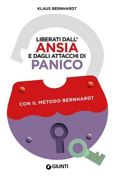 Liberati dall'ansia e dagli attacchi di panico con il metodo Bernhardt