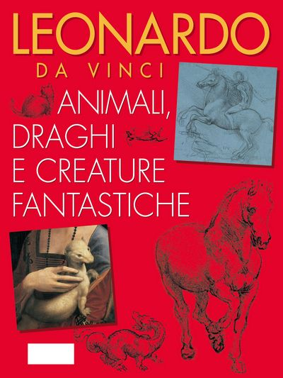 Leonardo da Vinci. Animali, draghi e creature fantastiche