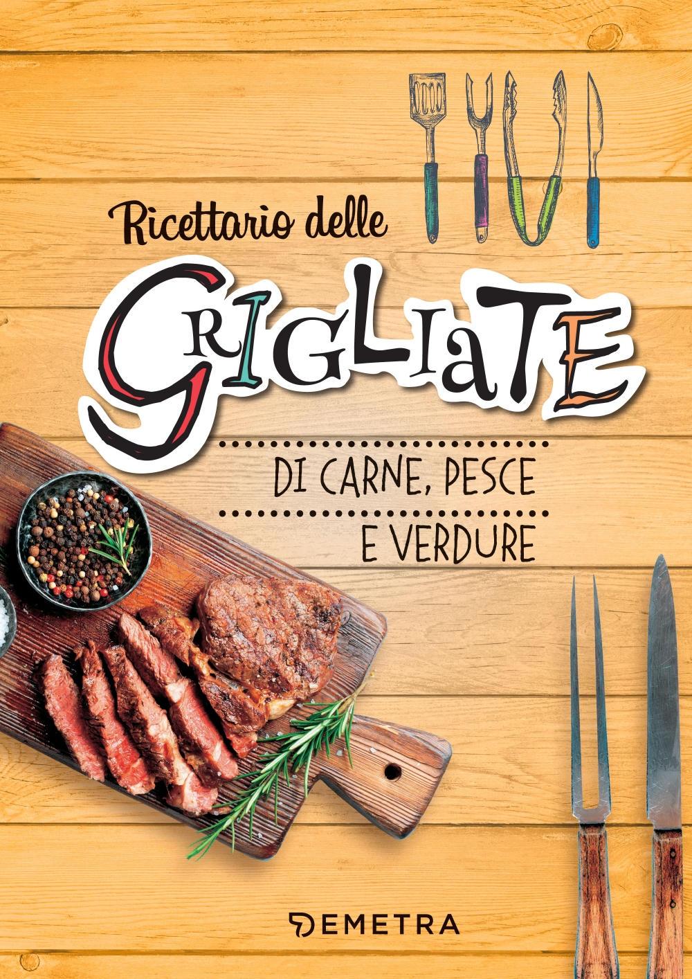 Ricettario delle grigliate di carne, pesce e verdure
