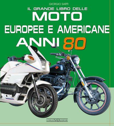 Il grande libro delle Moto Europee e Americane anni 80