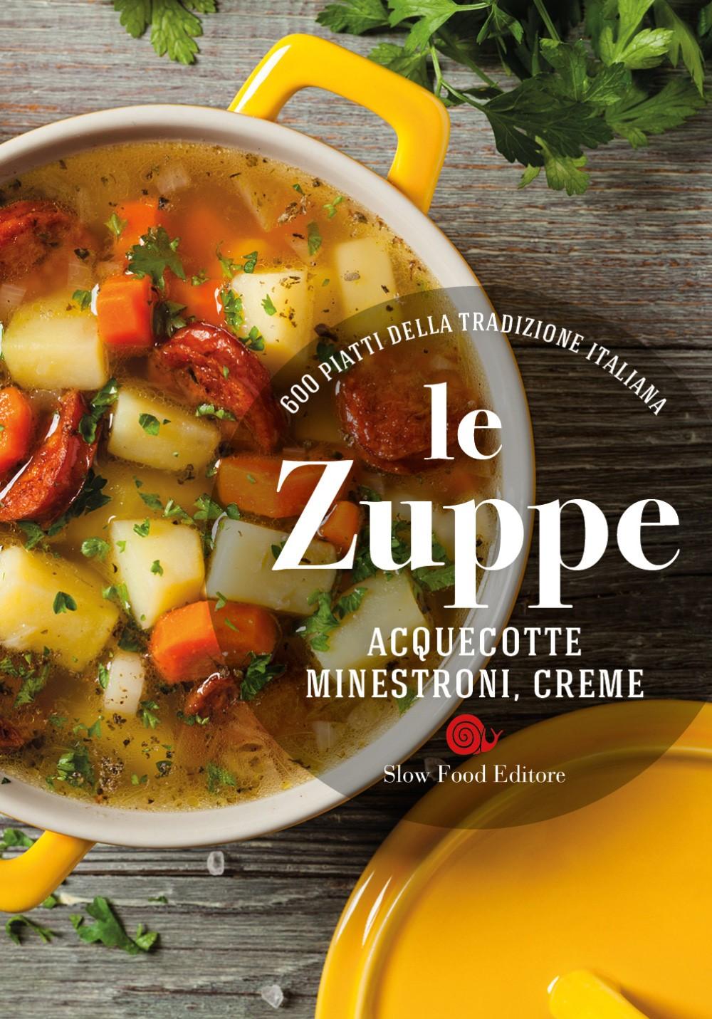 Le zuppe. Acquecotte, minestroni, creme
