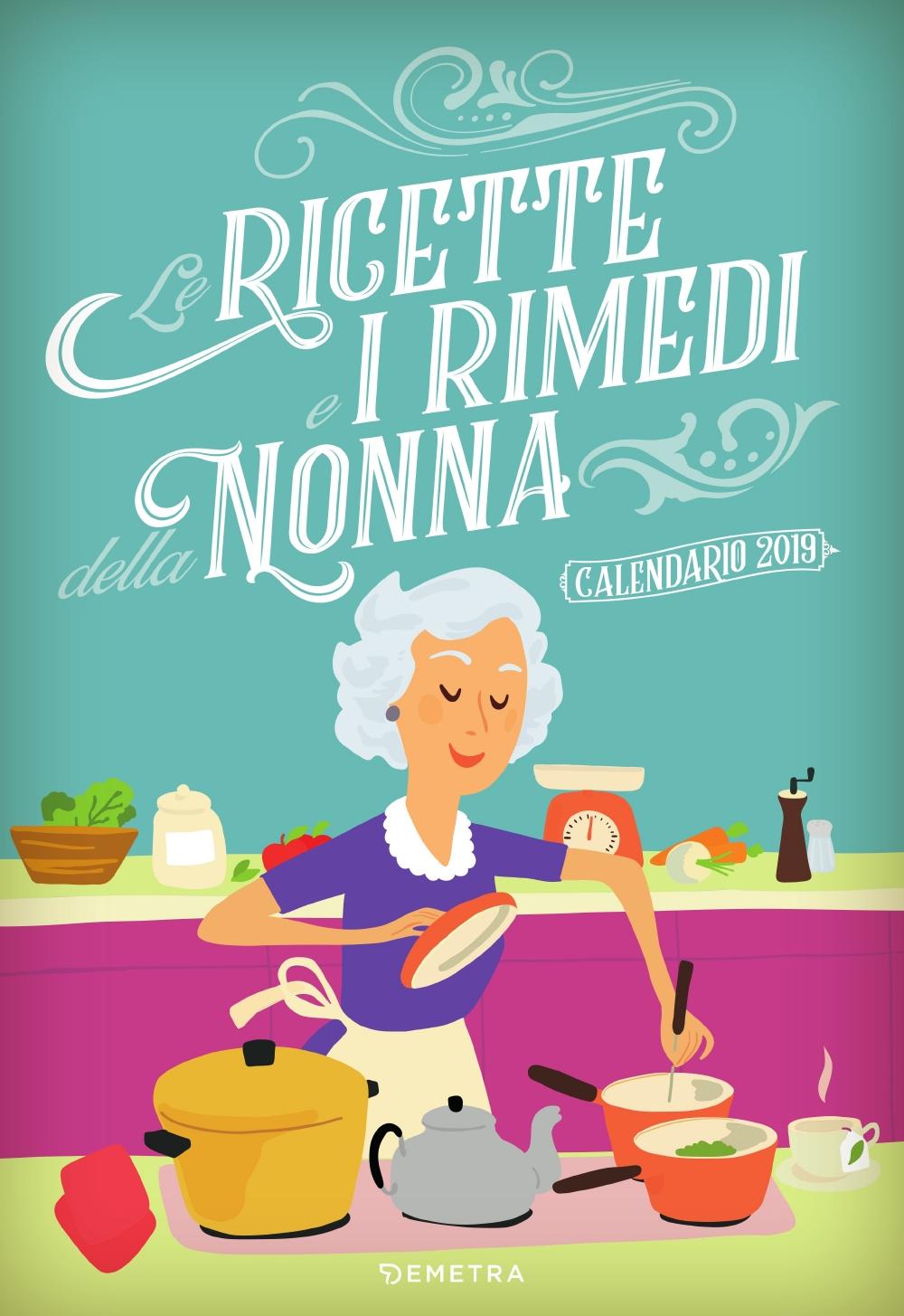 Le ricette e i rimedi della Nonna - Calendario 2019