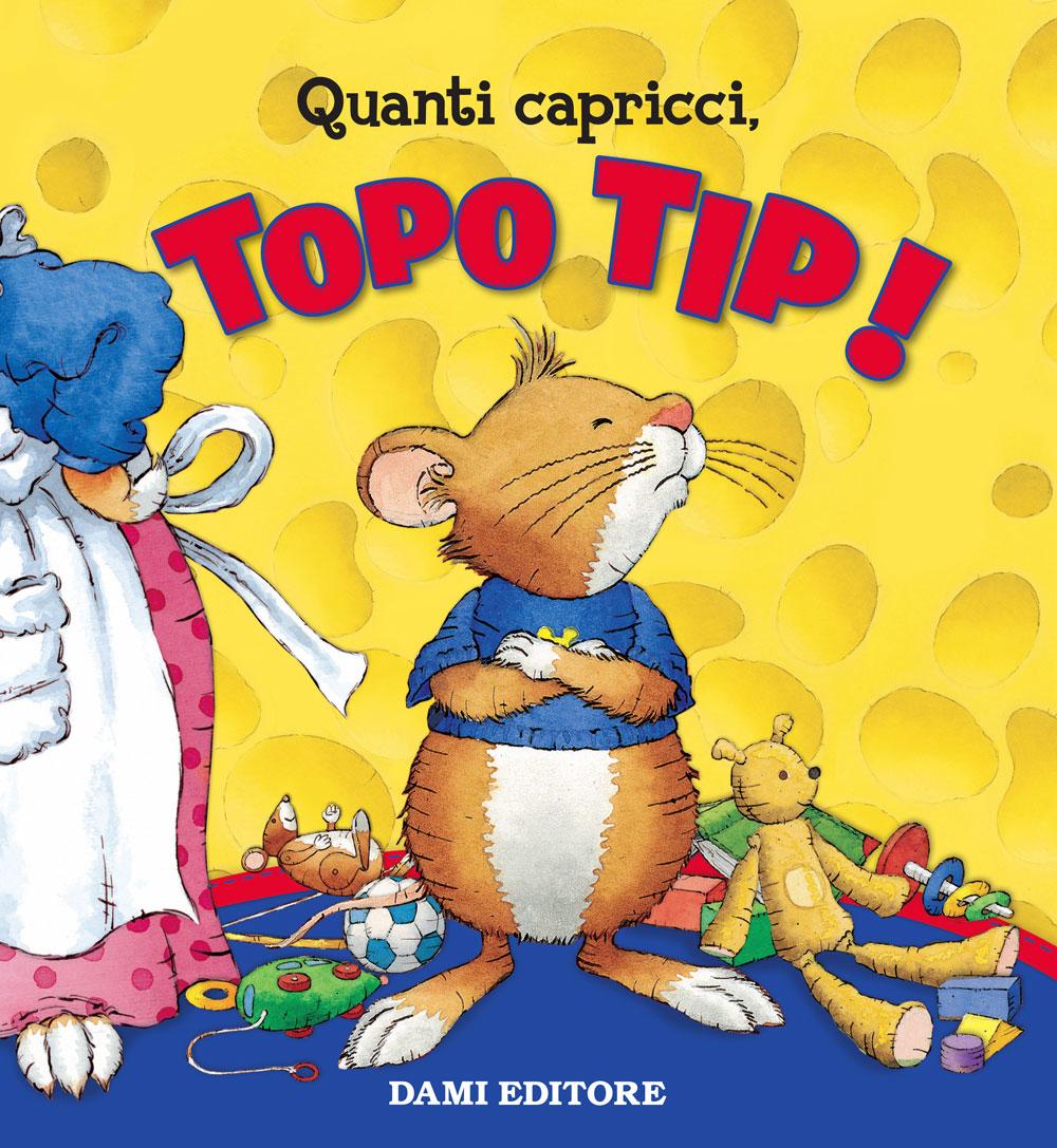 Quanti capricci, Topo Tip!