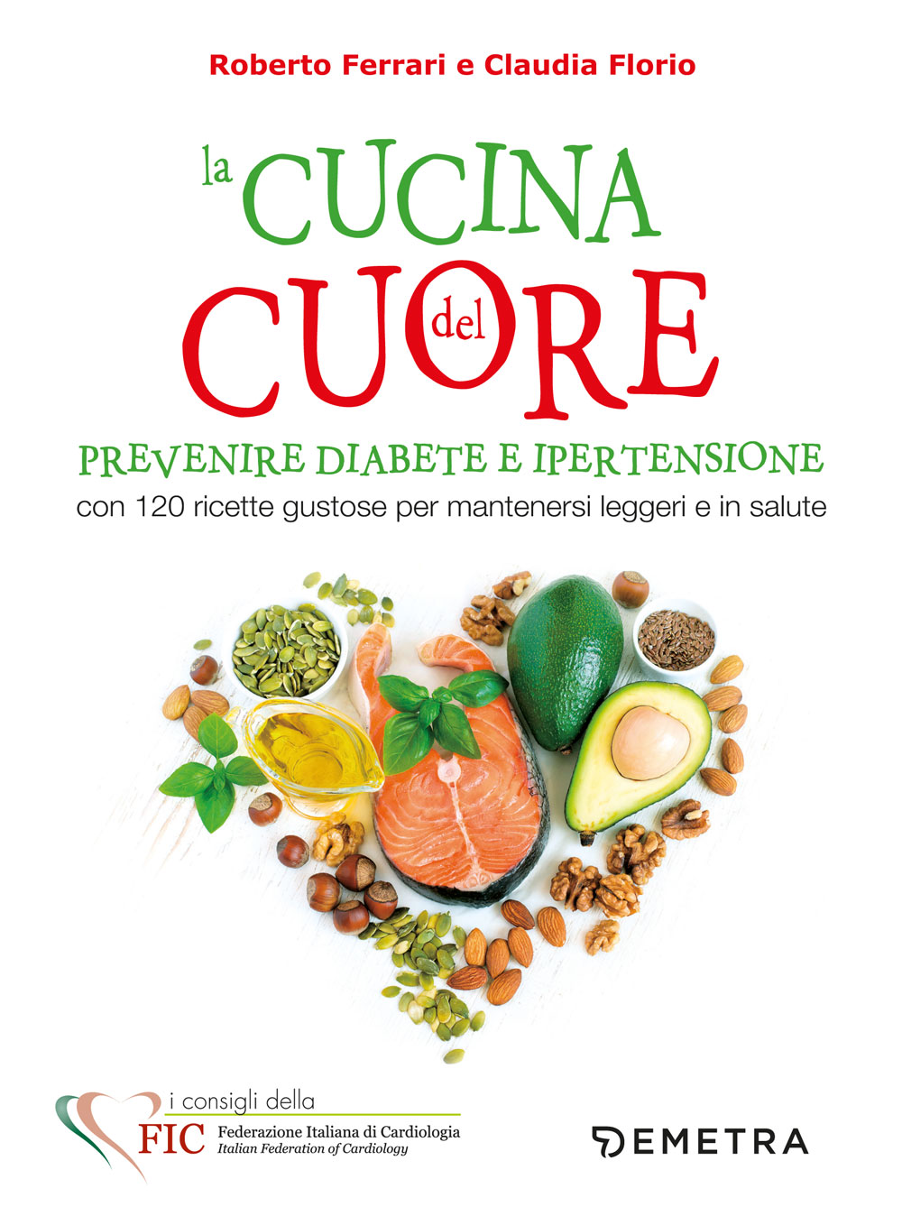 La cucina del cuore. Prevenire diabete e ipertensione