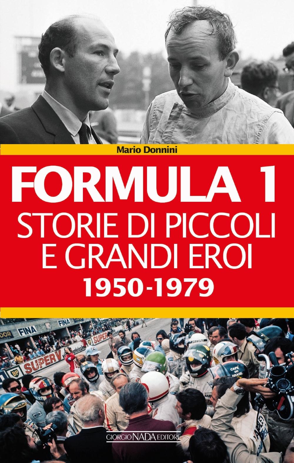 Formula 1. Storie di piccoli e grandi eroi 1950-1979