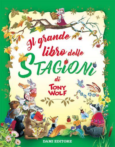 Il grande libro delle stagioni di Tony Wolf