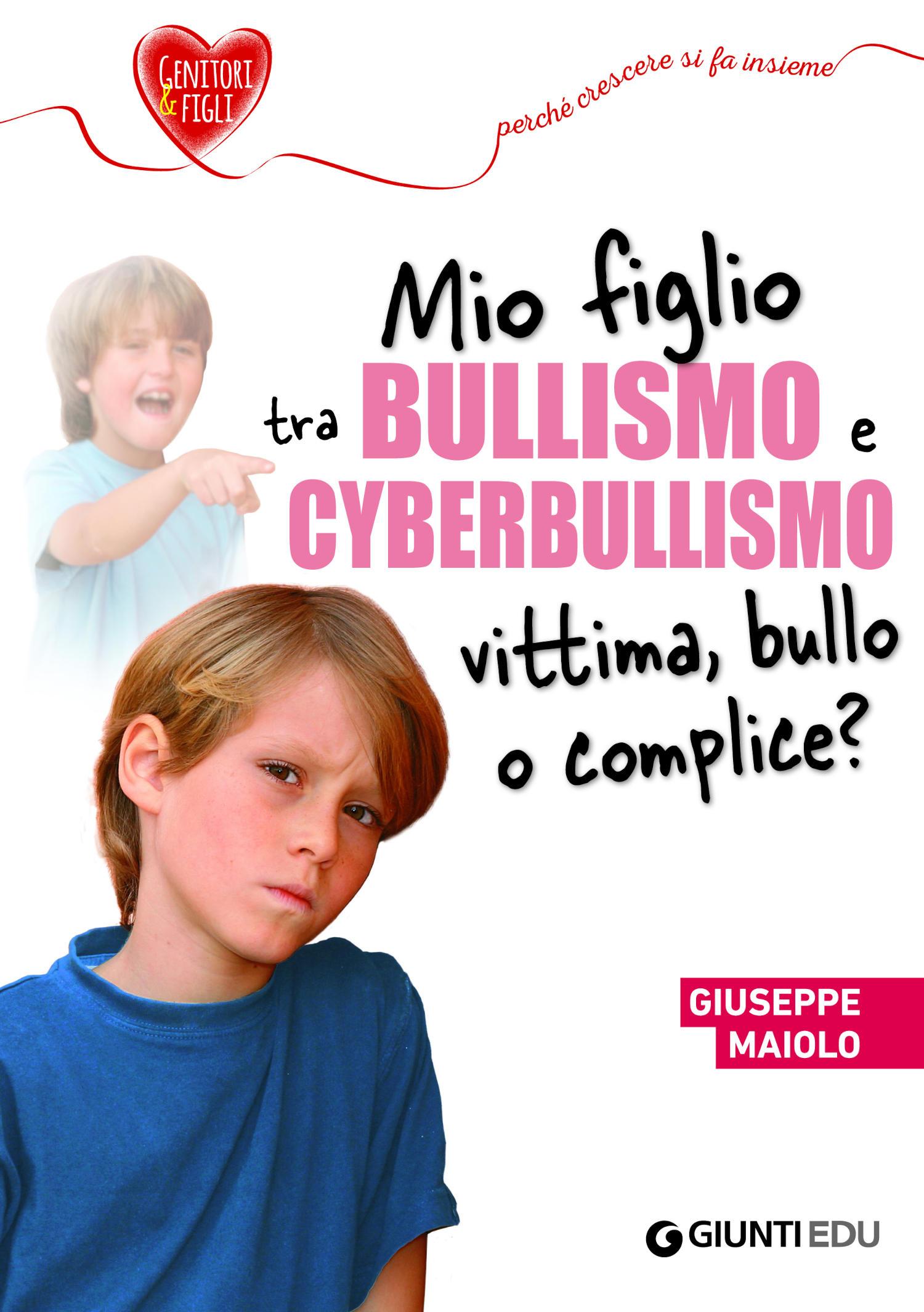 Mio figlio tra bullismo e cyberbullismo: vittima, bullo o complice?