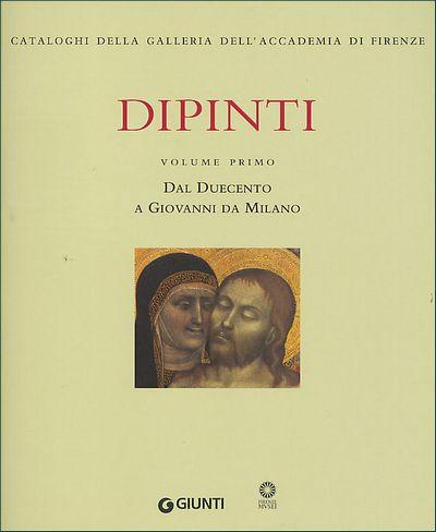 Dipinti. Volume primo - Dal Duecento a Giovanni da Milano