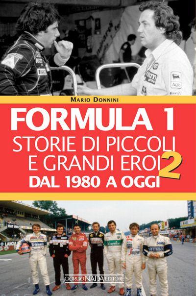 Formula 1. Storie di piccoli e grandi eroi dal 1980 ad oggi