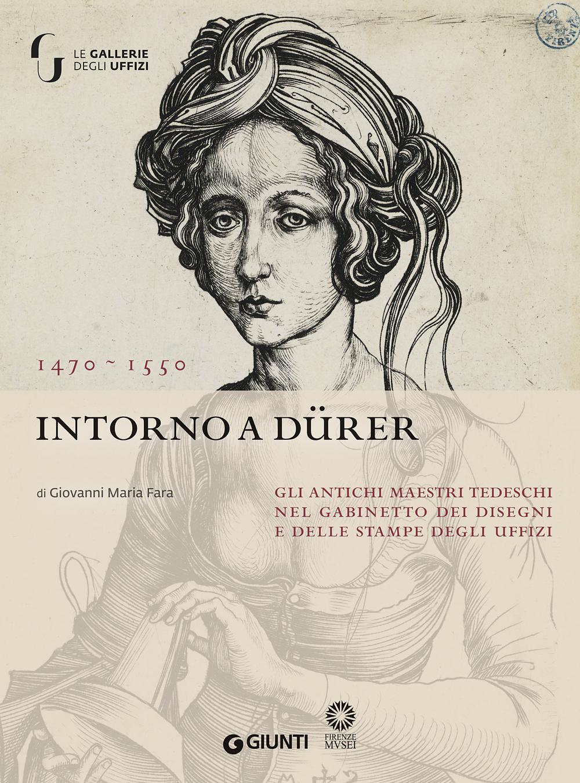 Intorno a Dürer. Gli antichi maestri tedeschi nella collezione del Gabinetto dei Disegni e delle Stampe