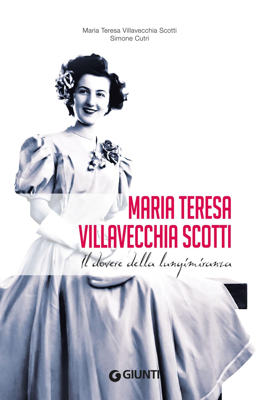 Maria Teresa Villavecchia Scotti. Il dovere della lungimiranza