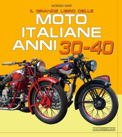Il grande libro delle moto italiane anni 30 e 40