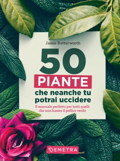 50 piante che neanche tu potrai uccidere