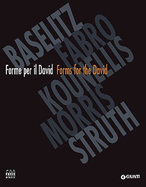 Forme per il David / Forms for the David. Baselitz, Fabro, Kounellis, Morris, Struth