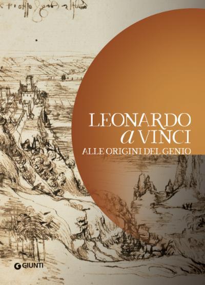 Leonardo a Vinci. Alle origini del genio