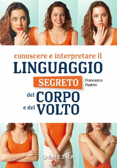 Conoscere e interpretare il linguaggio segreto del corpo e del volto