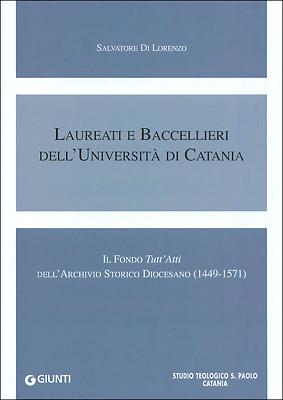 Laureati e Baccellieri dell'Università di Catania. Il Fondo Tutt'Atti dell'Archivio Storico Diocesano (1449-1571)