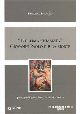 L'ultima chiamata Giovanni Paolo II e la morte