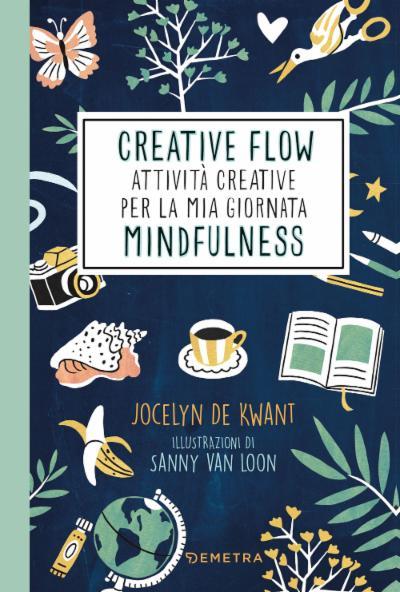 Creative Flow. Attività creative per la mia giornata mindfulness
