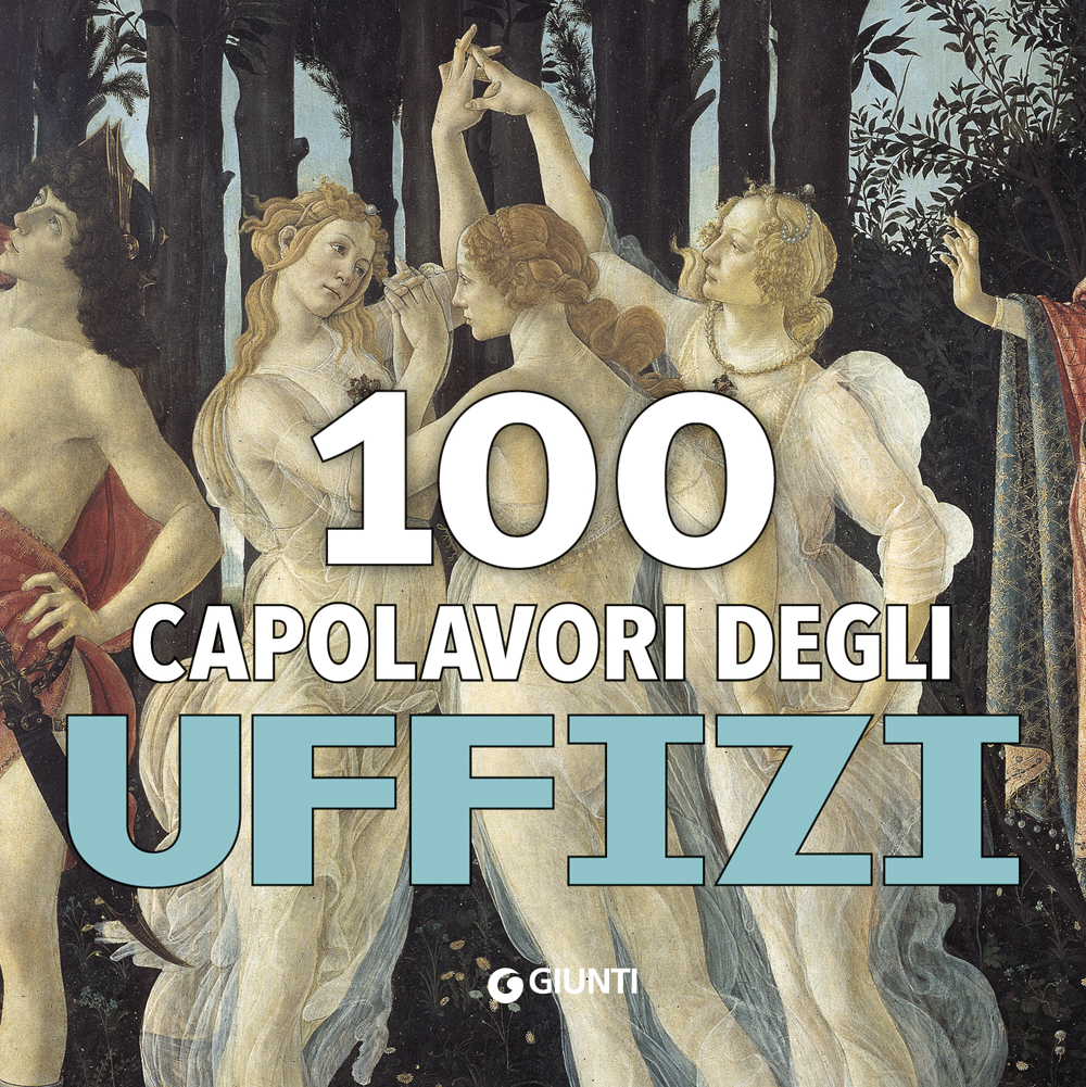100 capolavori degli Uffizi