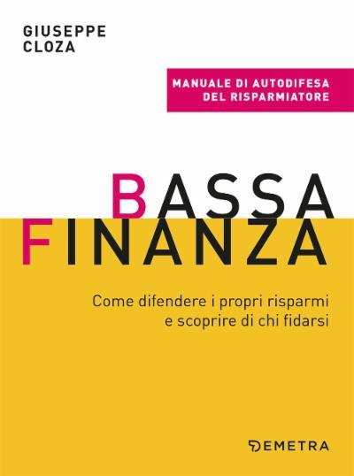 Bassa finanza: come difendere i propri risparmi e scoprire di chi fidarsi