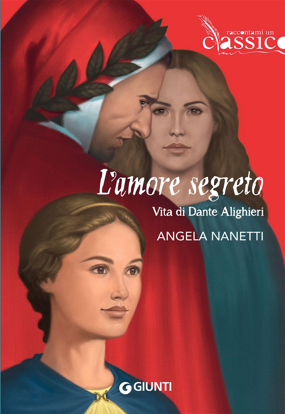 L'amore segreto. Vita di Dante Alighieri