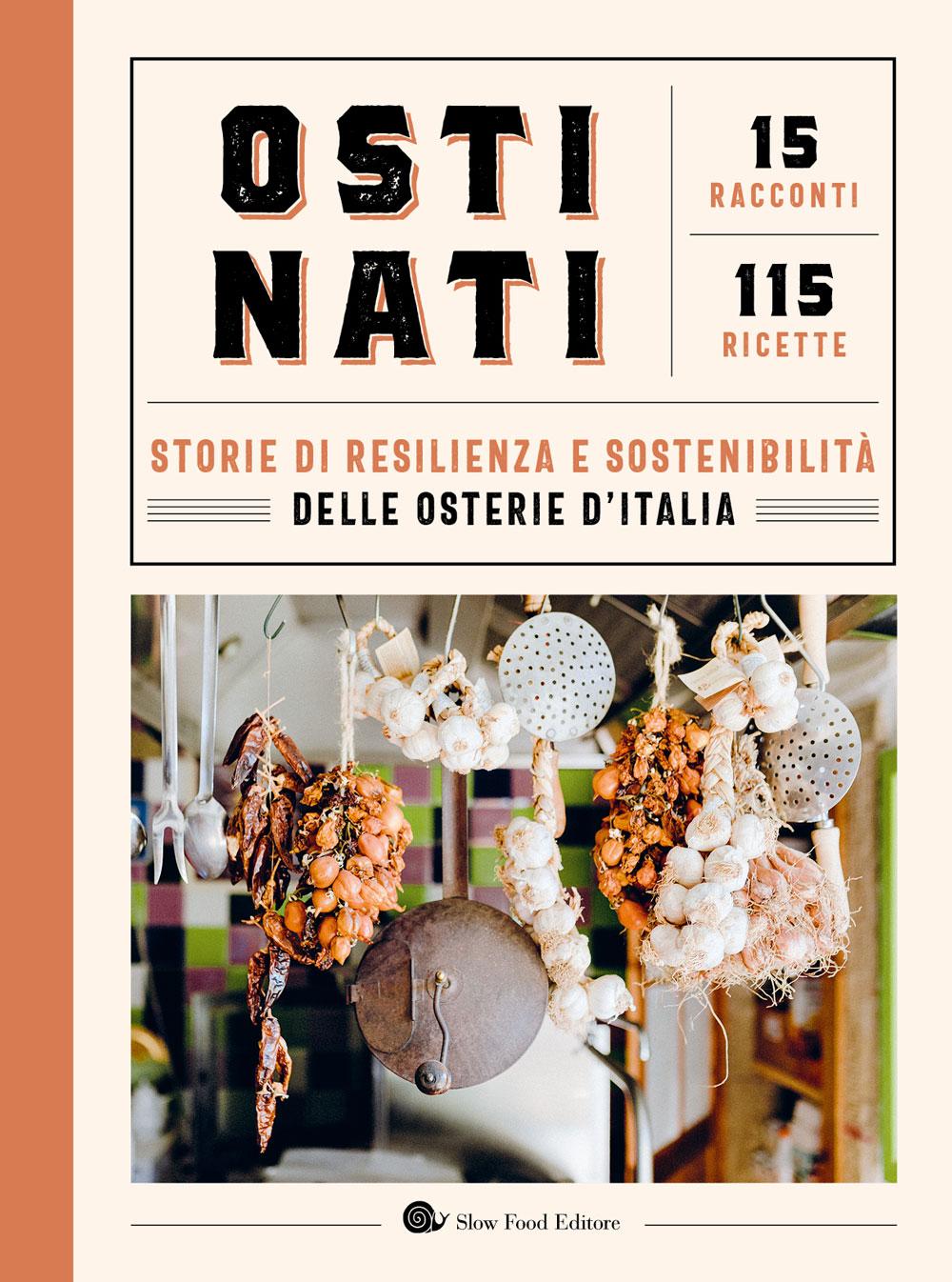 Ostinati. Storie di resilienza e sostenibilità delle osterie d'Italia