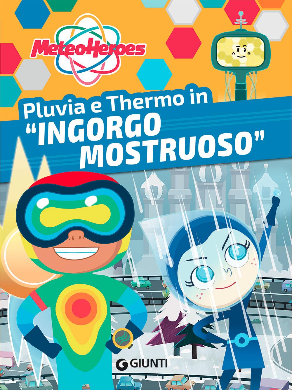 "Meteoheroes. Pluvia e Thermo in ""Ingorgo mostruoso"""