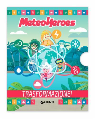 Meteoheroes. Trasformazione!