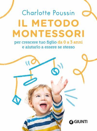 Il metodo Montessori per crescere tuo figlio da 0 a 3 anni