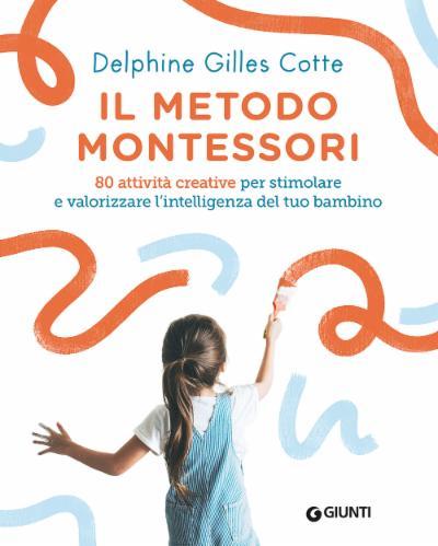 Il metodo Montessori. 80 attività creative