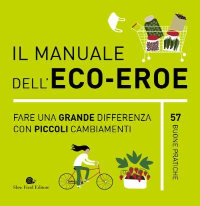 Il manuale dell'eco-eroe. Fare una differenza con piccoli cambiamenti