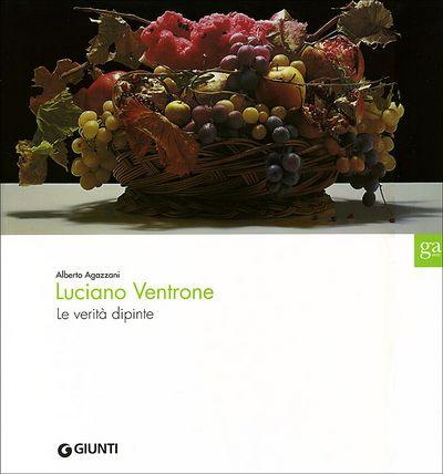 Luciano Ventrone: Le verità dipinte