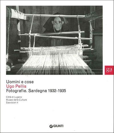Uomini e cose. Ugo Pellis: Fotografie. Sardegna 1932-1935