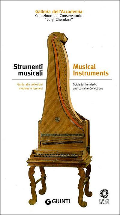 Strumenti musicali. Guida alle collezioni medicee e lorenesi